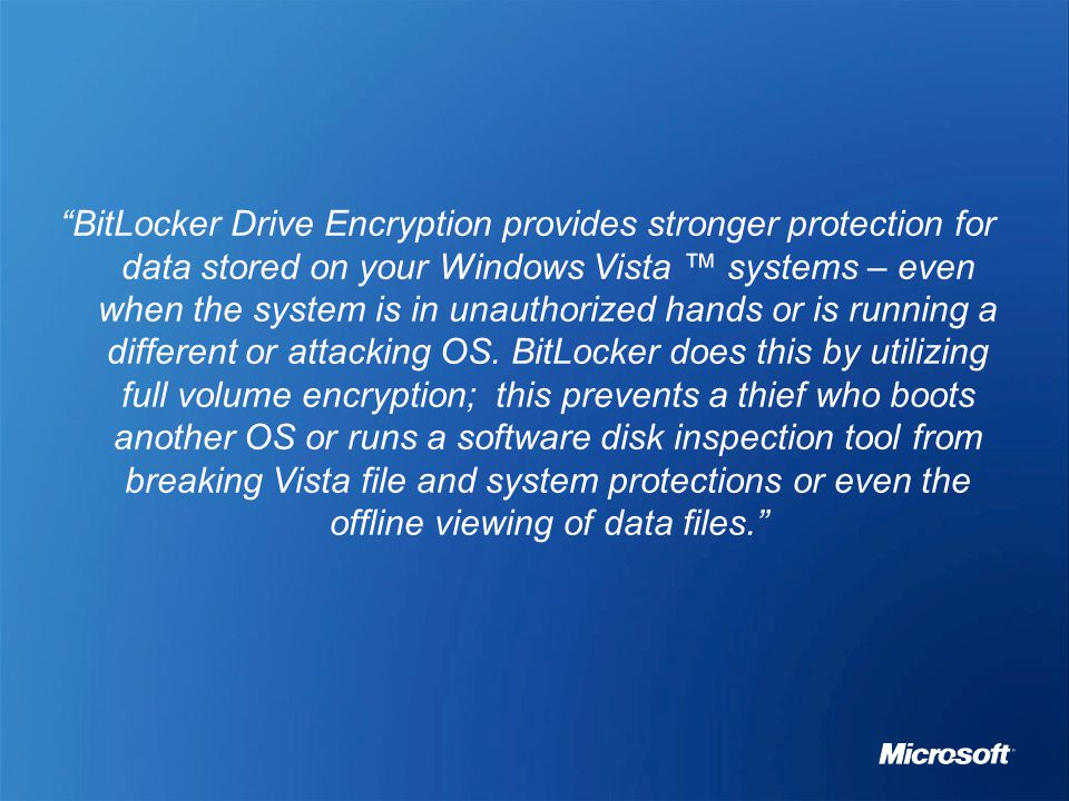 """""""BitLocker Drive Encryption provides stronger protection for data stored on your Windows Vista ™ systems – even when the system is in unauthorized han"""