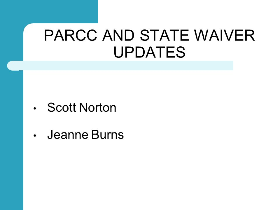 PARCC AND STATE WAIVER UPDATES Scott Norton Jeanne Burns