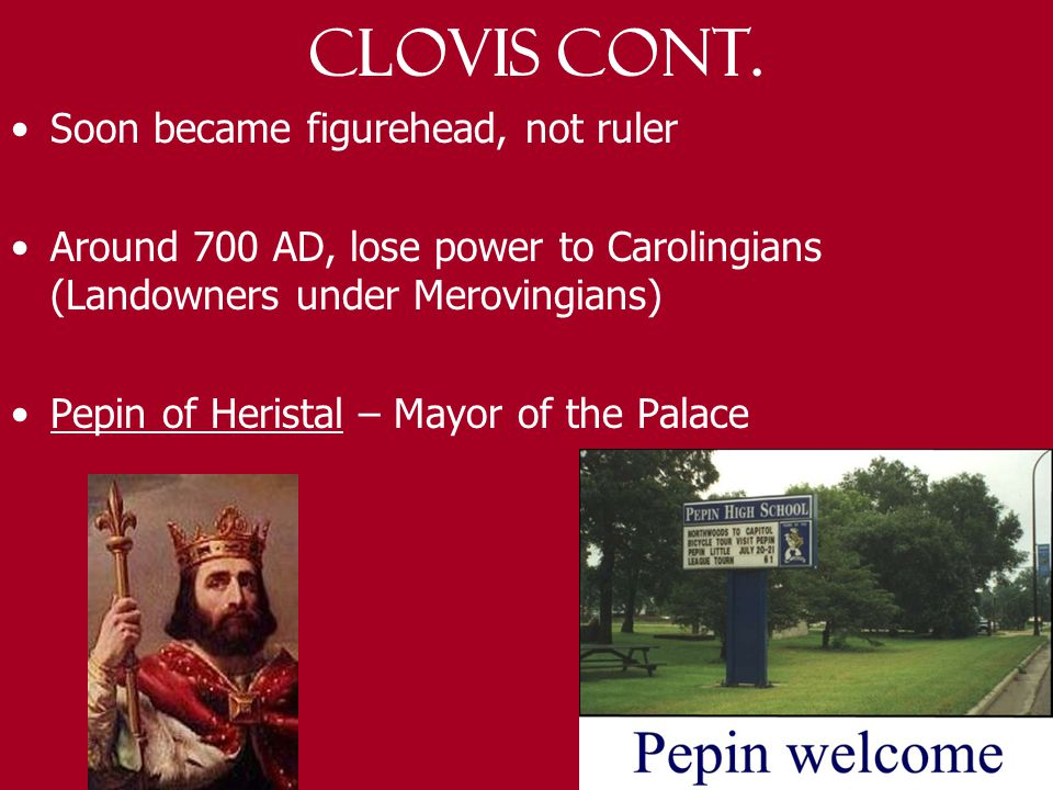 Clovis Greatly expanded empire Defeated Alamanni's, Burgundians, Drove Visigoths to Spain Officially converted empire to Christianity (Pope recognized)