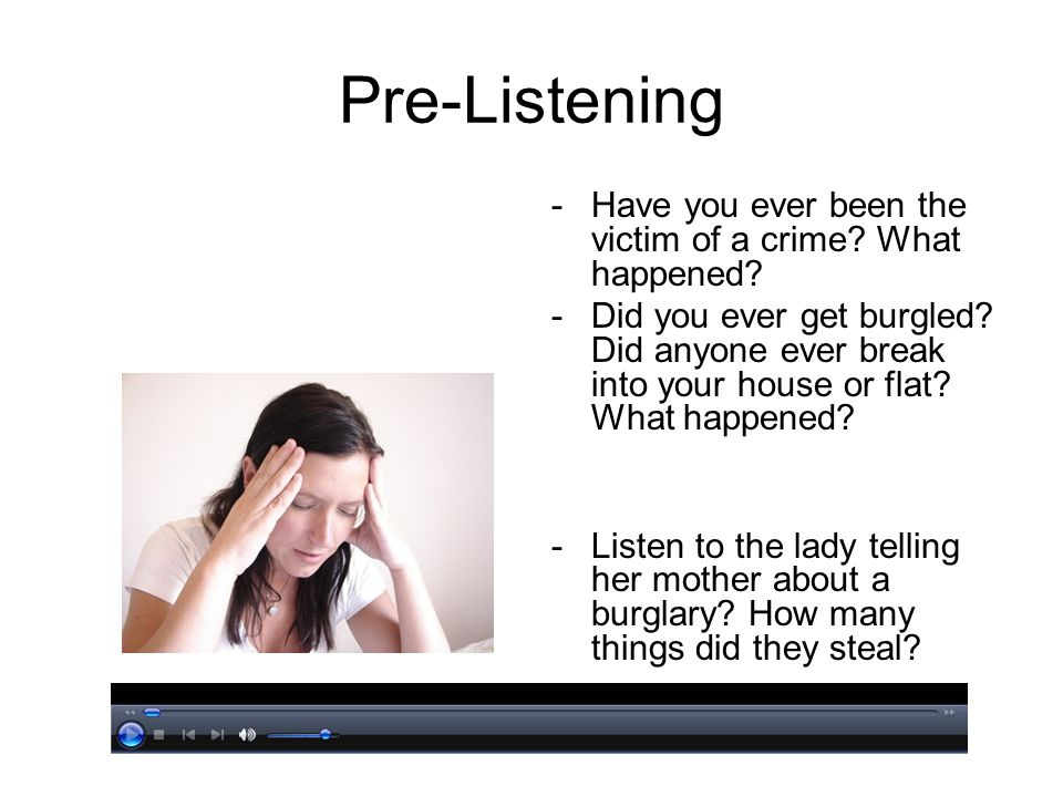 Pre-Listening -Have you ever been the victim of a crime.