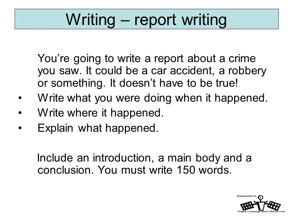 Writing – report writing You're going to write a report about a crime you saw.