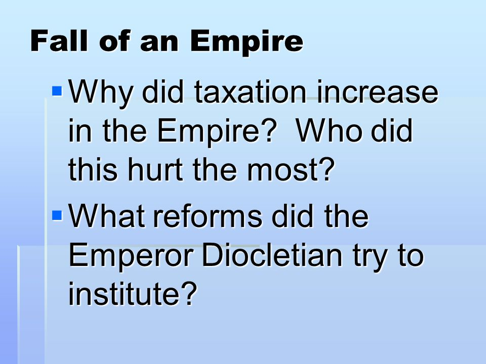 Fall of an Empire  Why did taxation increase in the Empire.