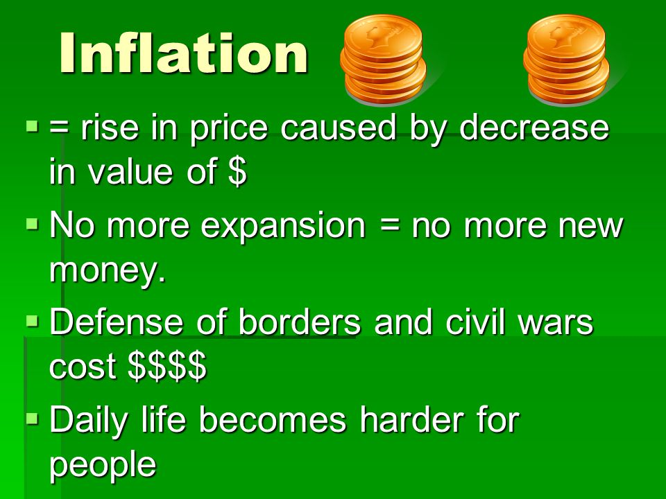 Inflation  = rise in price caused by decrease in value of $  No more expansion = no more new money.