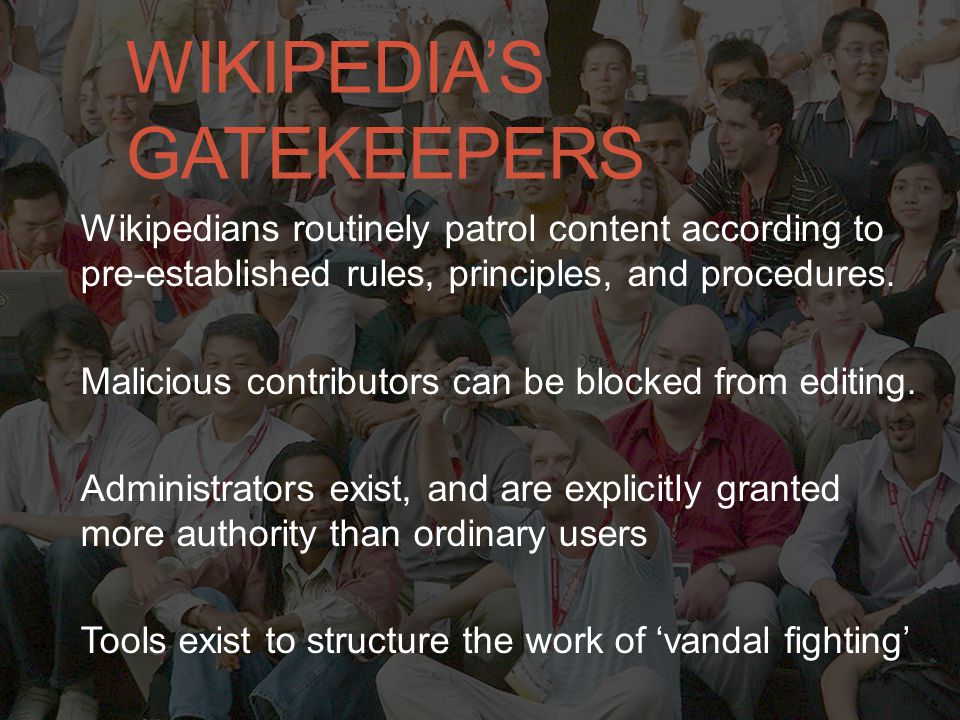 WIKIPEDIA'S GATEKEEPERS Wikipedians routinely patrol content according to pre-established rules, principles, and procedures.