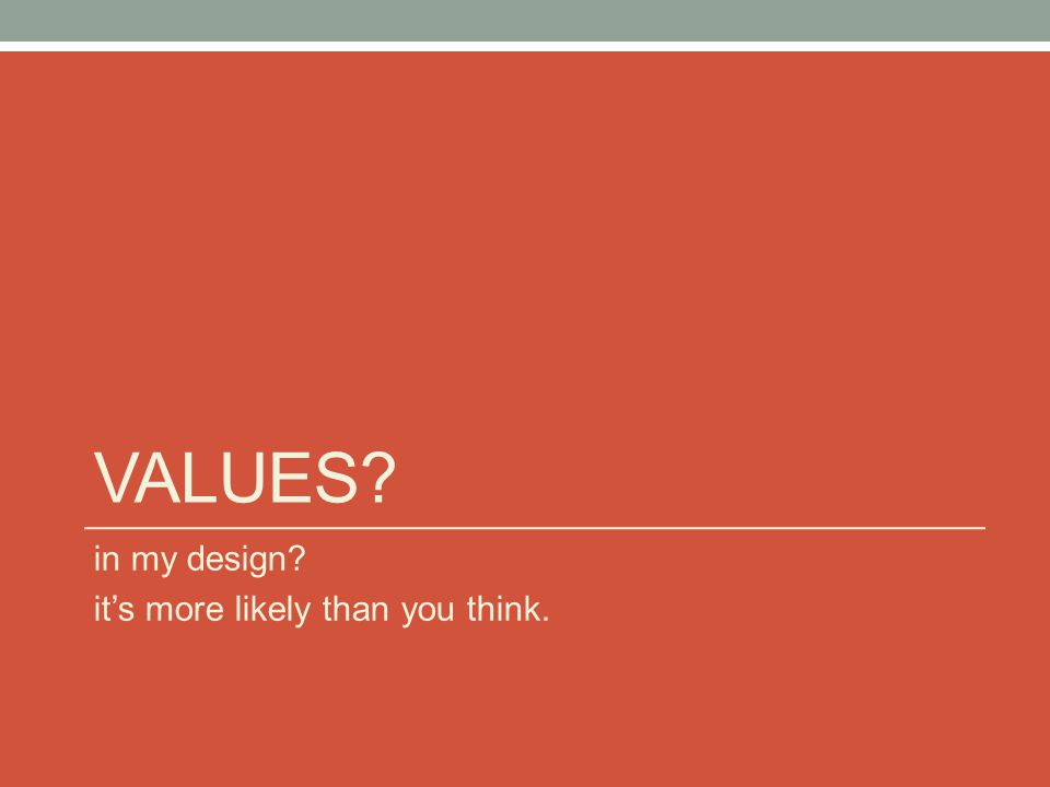 VALUES in my design it's more likely than you think.