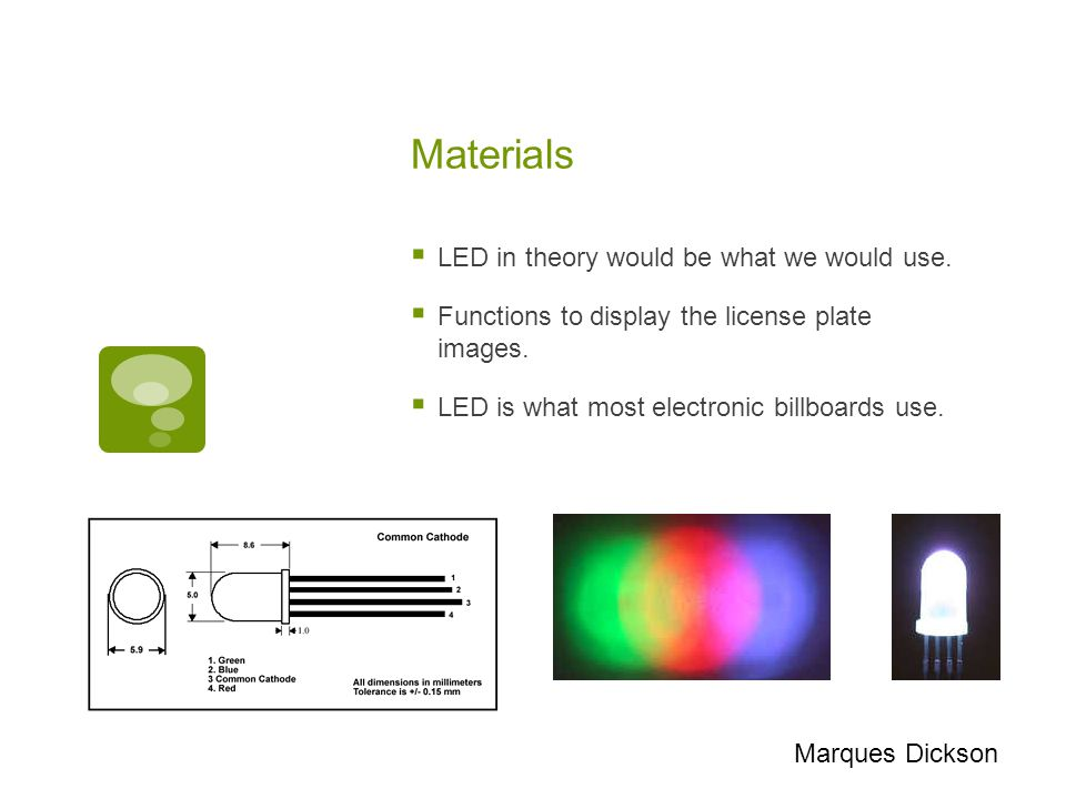 Materials  LED in theory would be what we would use.