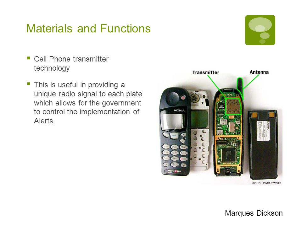 Materials and Functions  Cell Phone transmitter technology  This is useful in providing a unique radio signal to each plate which allows for the government to control the implementation of Alerts.