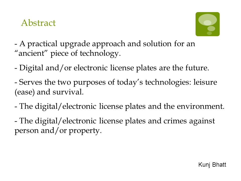 """Abstract - A practical upgrade approach and solution for an """"ancient"""" piece of technology. - Digital and/or electronic license plates are the future."""