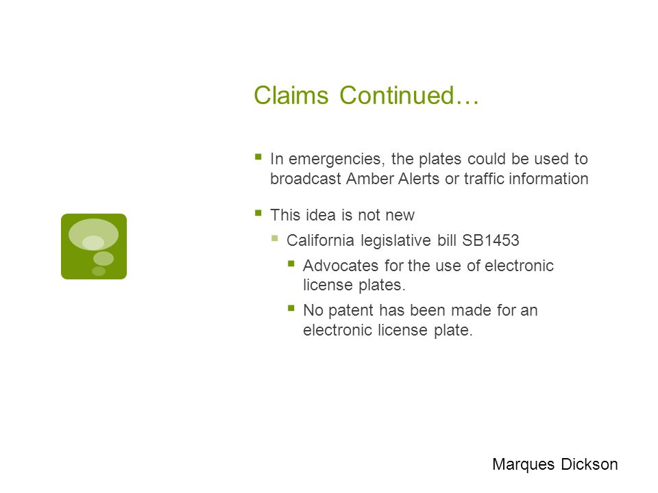 Claims Continued…  In emergencies, the plates could be used to broadcast Amber Alerts or traffic information  This idea is not new  California legi