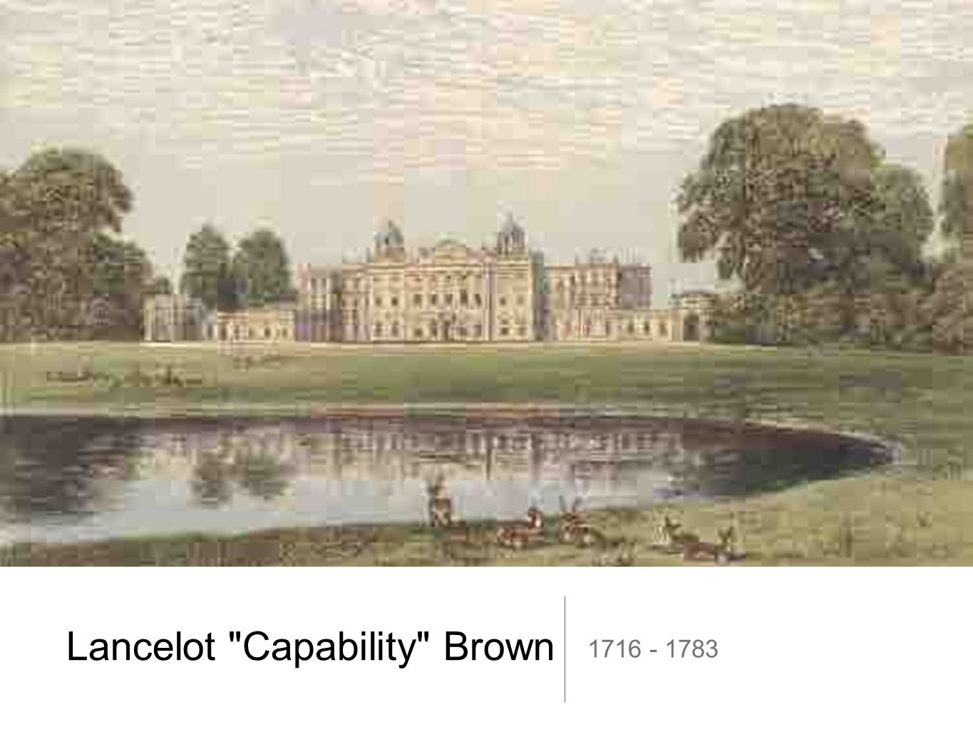 Biography Lancelot Brown was born in 1716 in Kirkharle, Northumberland.