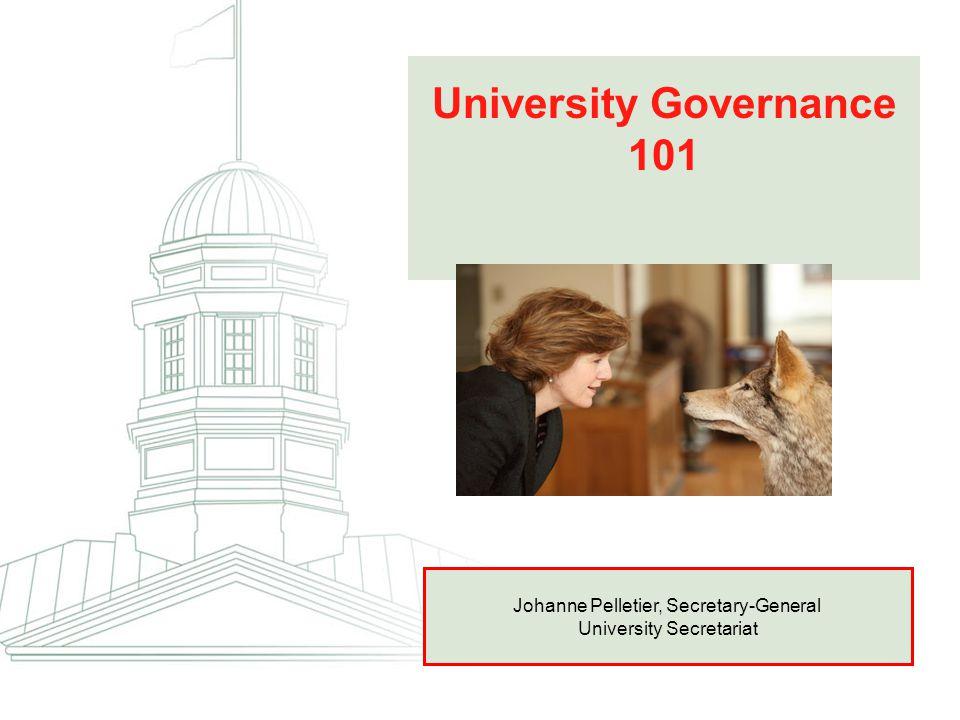 University Governance 101 Johanne Pelletier, Secretary-General University Secretariat