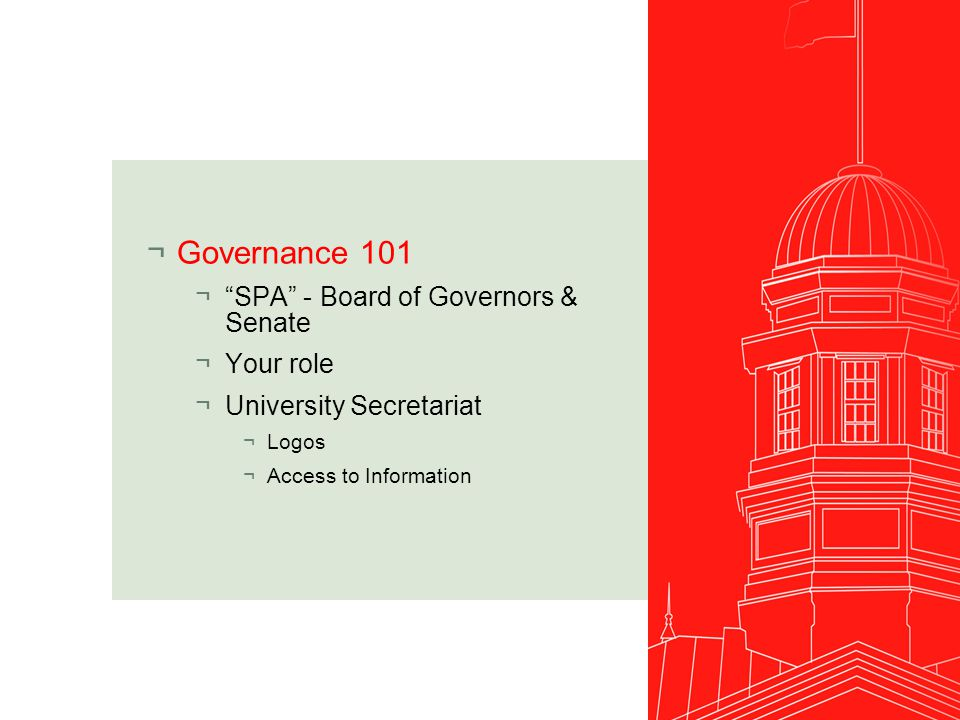 ¬Governance 101 ¬ SPA - Board of Governors & Senate ¬Your role ¬University Secretariat ¬Logos ¬Access to Information