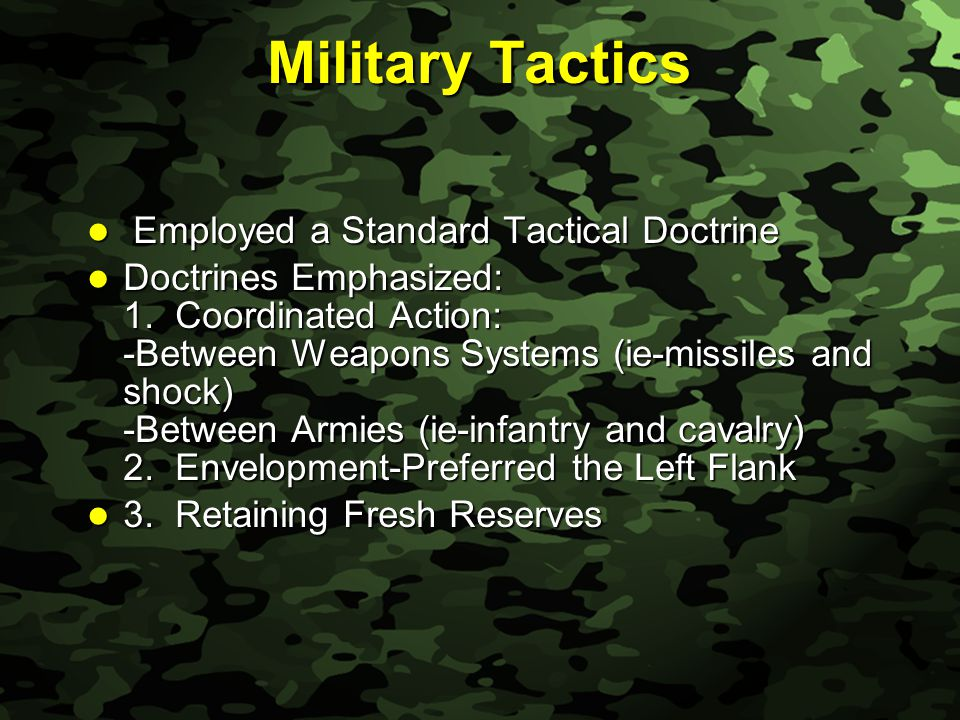 Slide 26 Military Tactics Employed a Standard Tactical Doctrine Employed a Standard Tactical Doctrine Doctrines Emphasized: 1.
