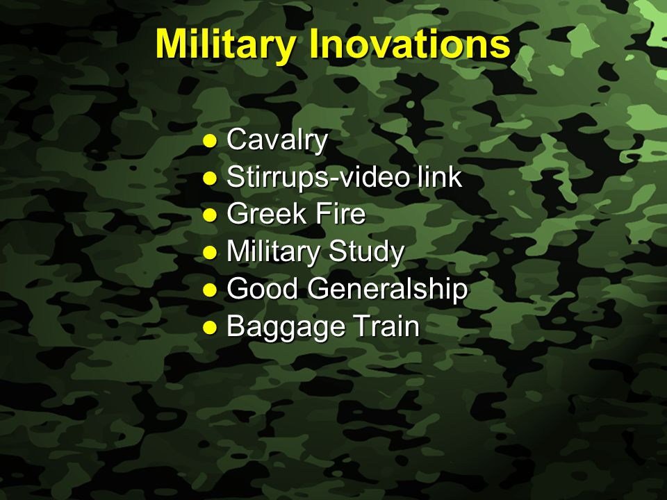Slide 28 Military Inovations Cavalry Cavalry Stirrups-video link Stirrups-video link Greek Fire Greek Fire Military Study Military Study Good Generalship Good Generalship Baggage Train Baggage Train