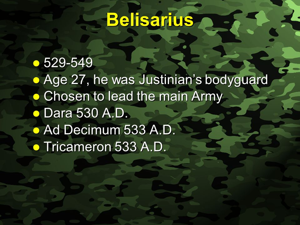 Slide 6 Belisarius 529-549 529-549 Age 27, he was Justinian's bodyguard Age 27, he was Justinian's bodyguard Chosen to lead the main Army Chosen to lead the main Army Dara 530 A.D.
