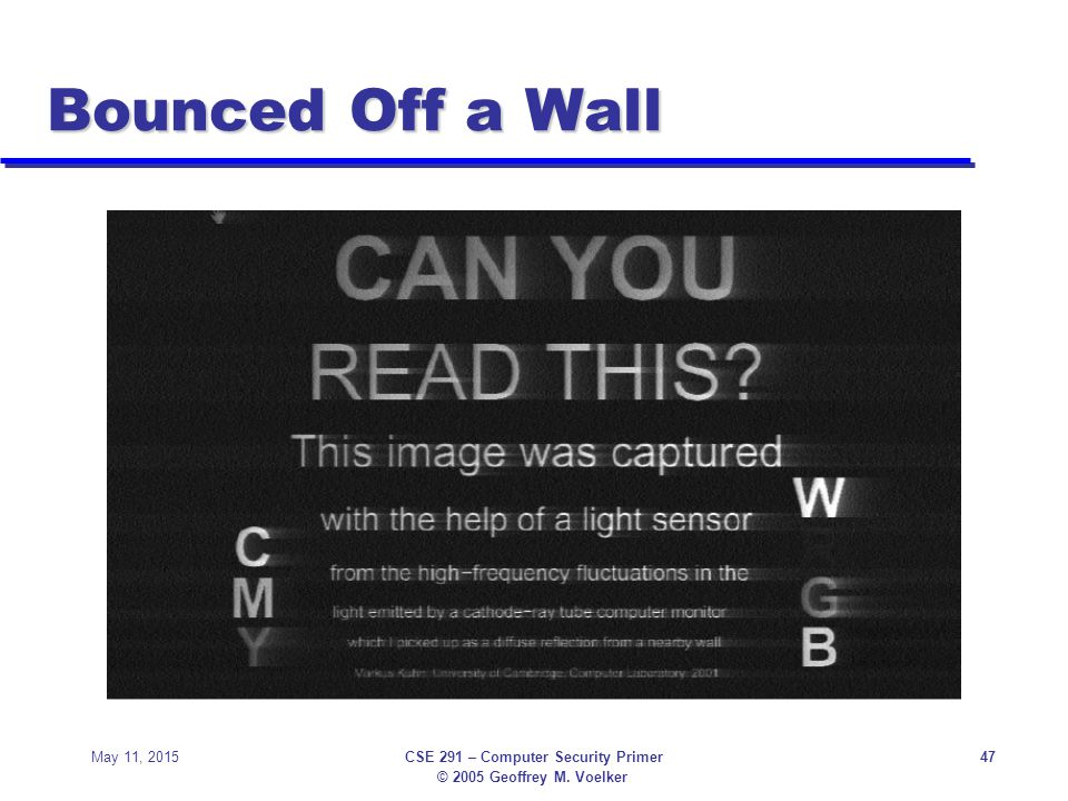 © 2005 Geoffrey M. Voelker May 11, 2015CSE 291 – Computer Security Primer47 Bounced Off a Wall