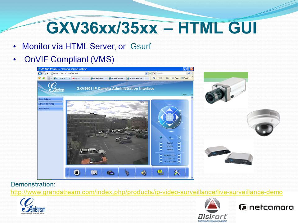 GXV36xx/35xx – HTML GUI Monitor vía HTML Server, or Gsurf OnVIF Compliant (VMS) Demonstration: http://www.grandstream.com/index.php/products/ip-video-