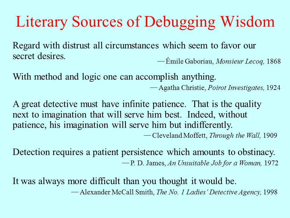 Literary Sources of Debugging Wisdom Regard with distrust all circumstances which seem to favor our secret desires.