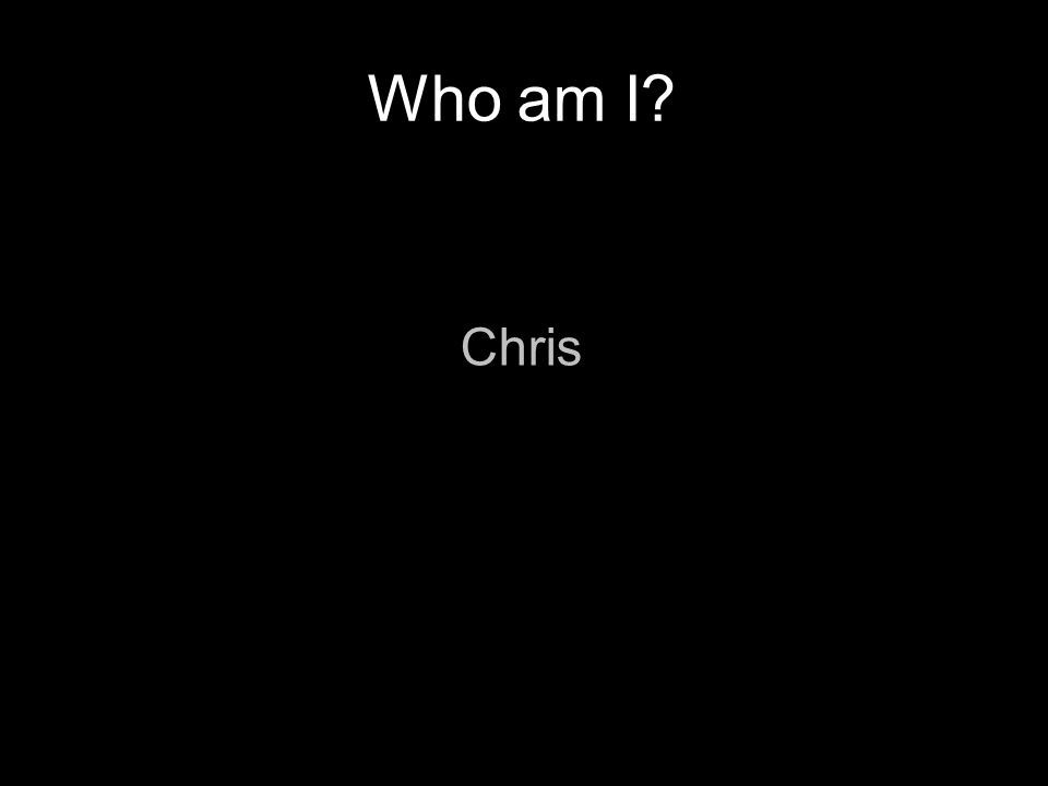 2 21 September 2009 Who am I Chris