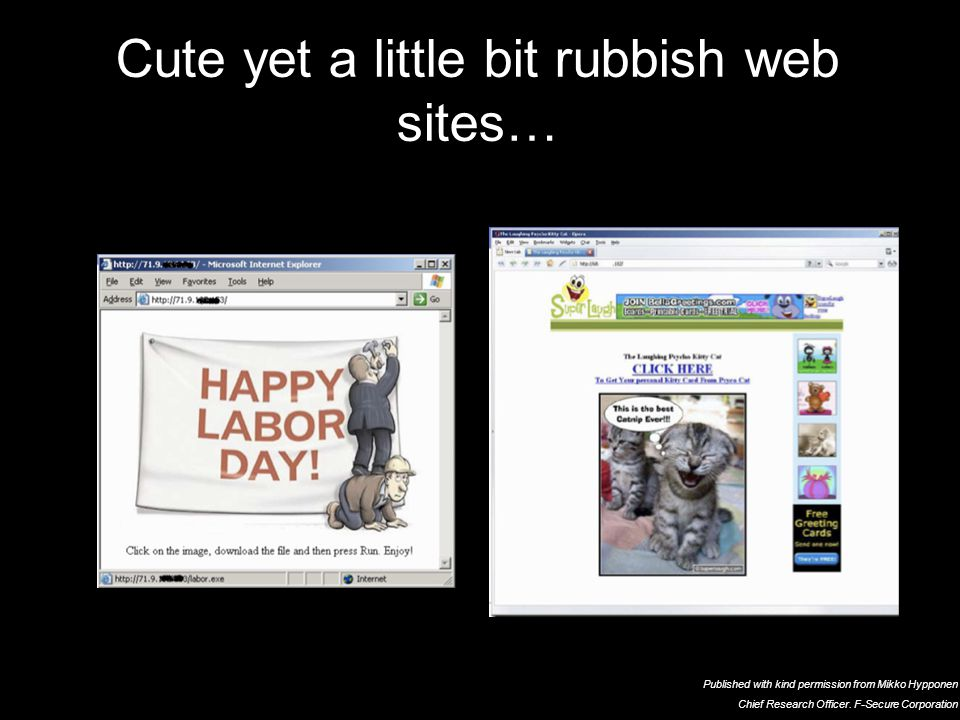 38 21 September 2009 Cute yet a little bit rubbish web sites… Published with kind permission from Mikko Hypponen Chief Research Officer.