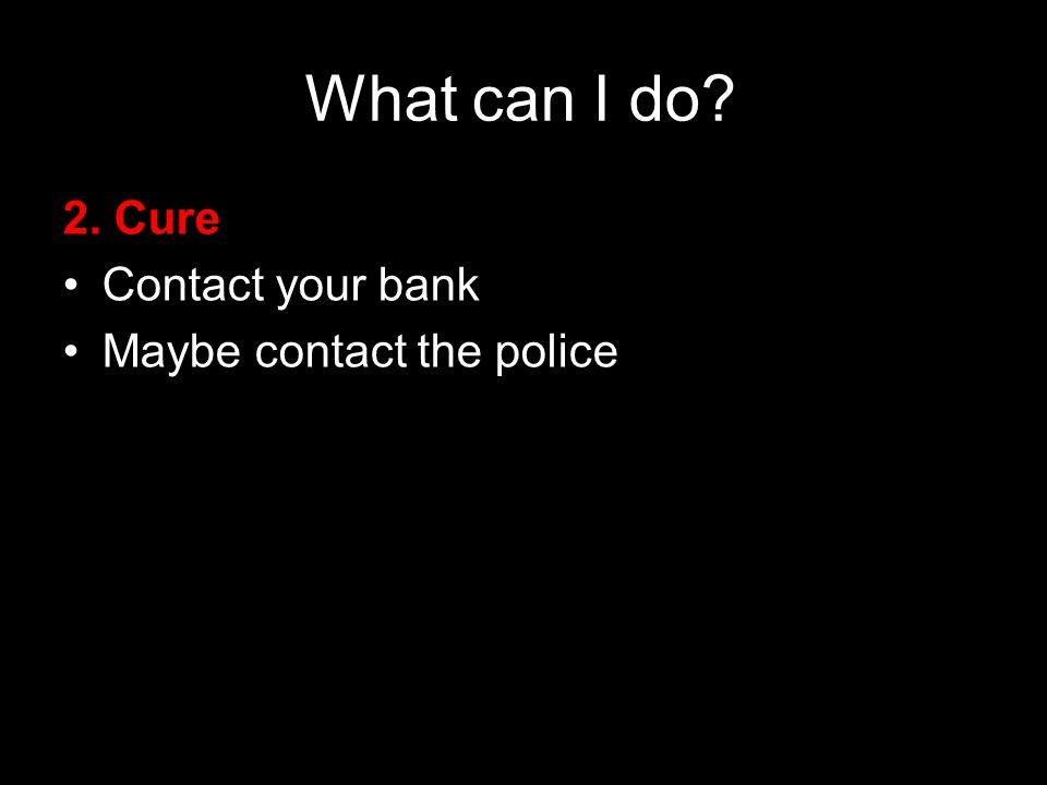 57 21 September 2009 What can I do 2. Cure Contact your bank Maybe contact the police