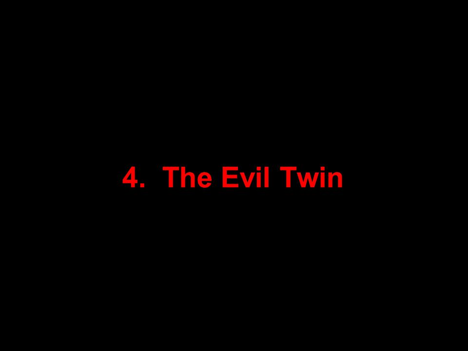 62 21 September 2009 4. The Evil Twin