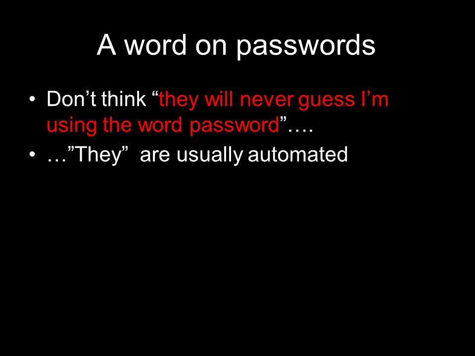 82 21 September 2009 A word on passwords Don't think they will never guess I'm using the word password ….
