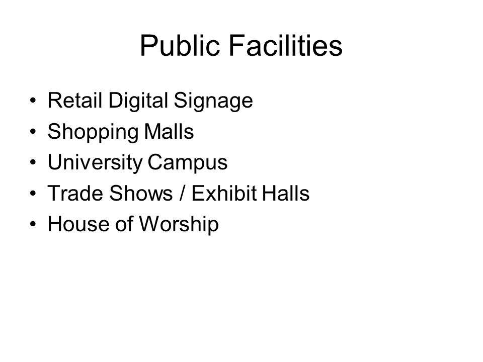 Public Facilities Retail Digital Signage Shopping Malls University Campus Trade Shows / Exhibit Halls House of Worship