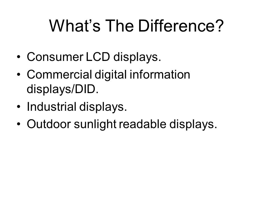 What's The Difference. Consumer LCD displays. Commercial digital information displays/DID.