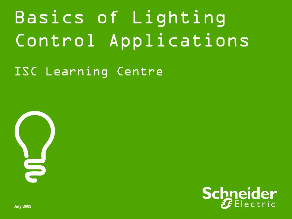 Schneider Electric 32 - Division - Name – Date Basics of Lighting Control Applications Then choose what you need in the menu > Intranet ISC Learning Centre