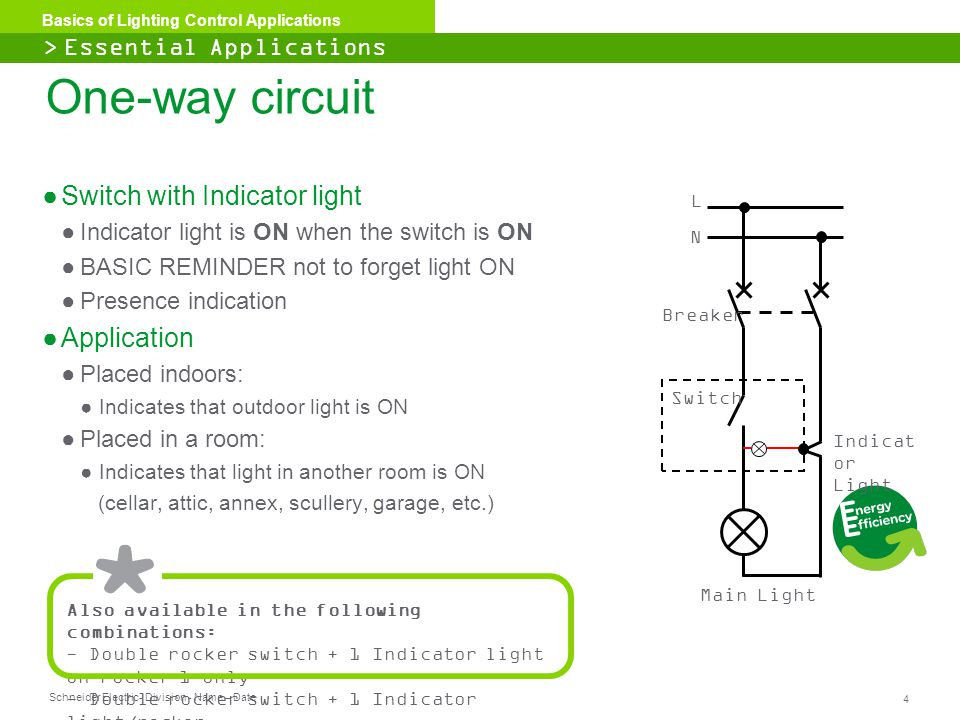 Schneider Electric 4 - Division - Name – Date Basics of Lighting Control Applications ●Switch with Indicator light ●Indicator light is ON when the swi