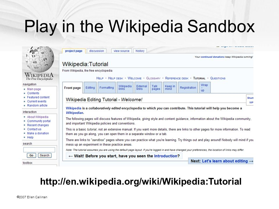  2007 Ellen Callinan Play in the Wikipedia Sandbox http://en.wikipedia.org/wiki/Wikipedia:Tutorial