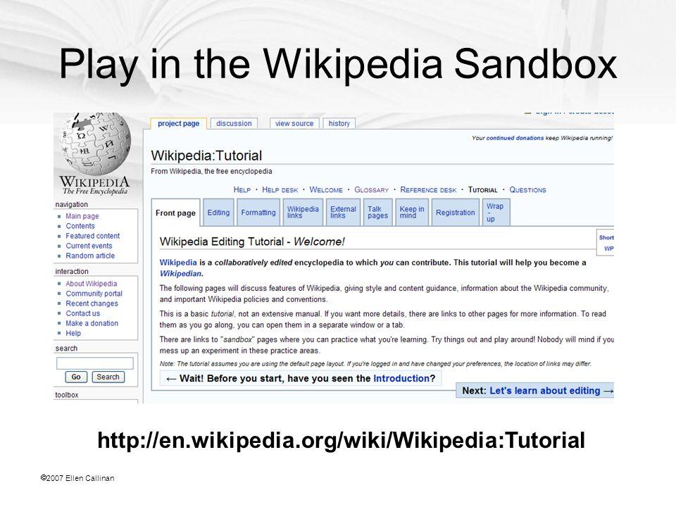  2007 Ellen Callinan Play in the Wikipedia Sandbox http://en.wikipedia.org/wiki/Wikipedia:Tutorial
