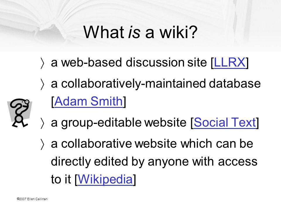  2007 Ellen Callinan What is a wiki.