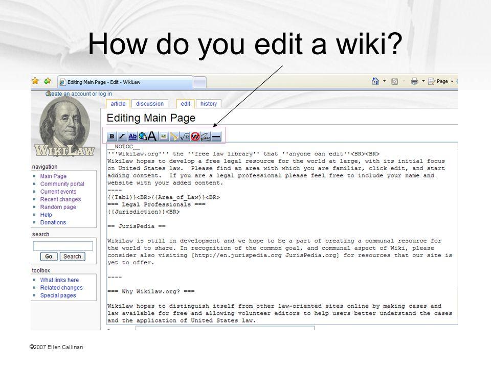  2007 Ellen Callinan How do you edit a wiki?