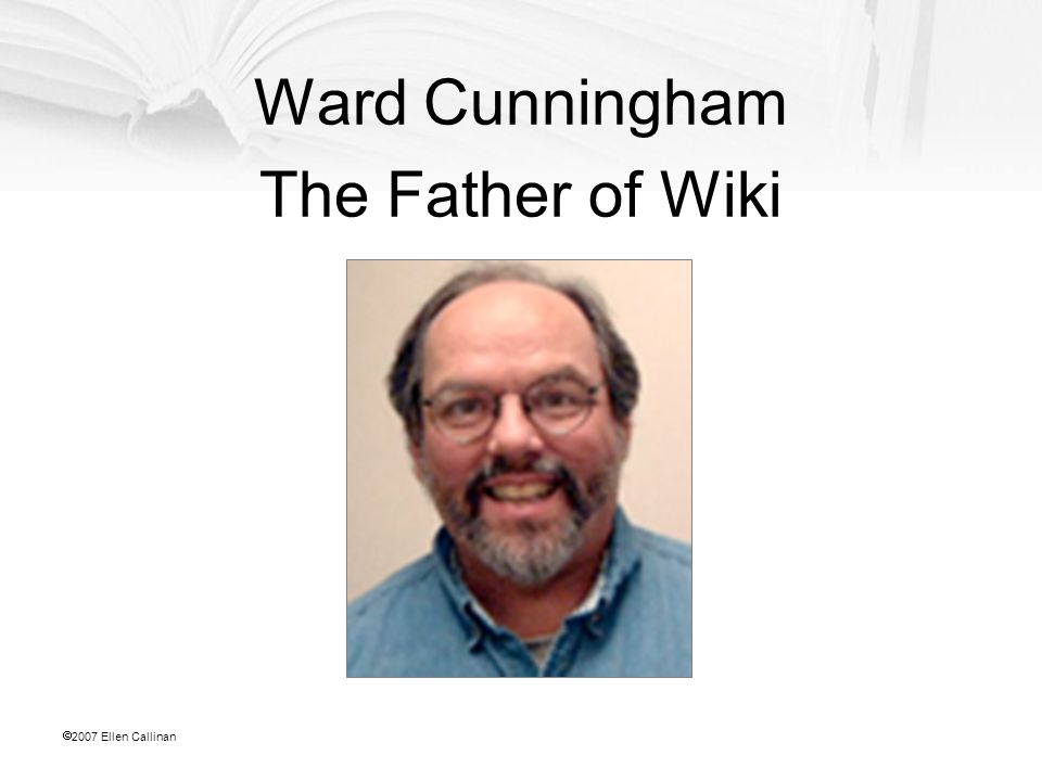  2007 Ellen Callinan Ward Cunningham The Father of Wiki