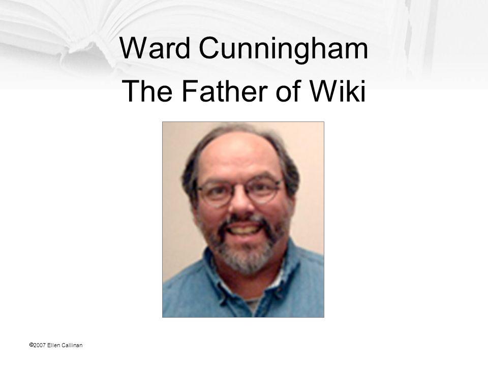  2007 Ellen Callinan Ward Cunningham The Father of Wiki