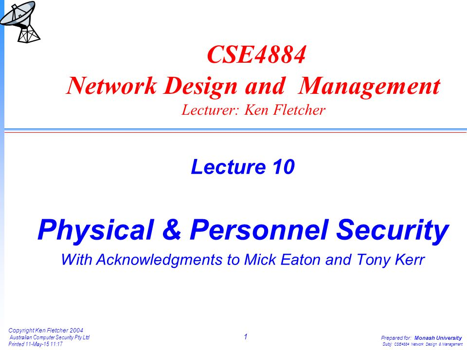 1 Copyright Ken Fletcher 2004 Australian Computer Security Pty Ltd Printed 11-May-15 11:18 Prepared for: Monash University Subj: CSE4884 Network Desig