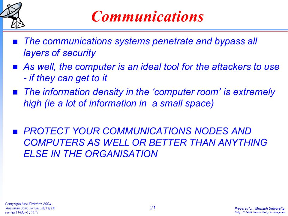 21 Copyright Ken Fletcher 2004 Australian Computer Security Pty Ltd Printed 11-May-15 11:18 Prepared for: Monash University Subj: CSE4884 Network Desi