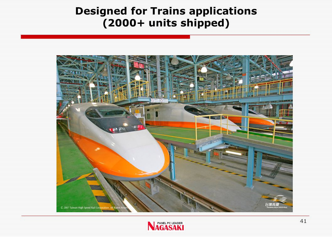 41 Designed for Trains applications (2000+ units shipped)
