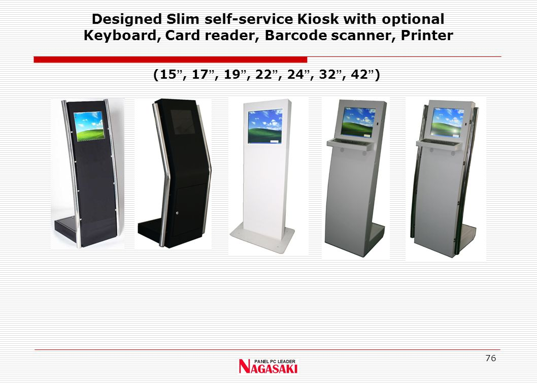 76 Designed Slim self-service Kiosk with optional Keyboard, Card reader, Barcode scanner, Printer (15 , 17 , 19 , 22 , 24 , 32 , 42 )