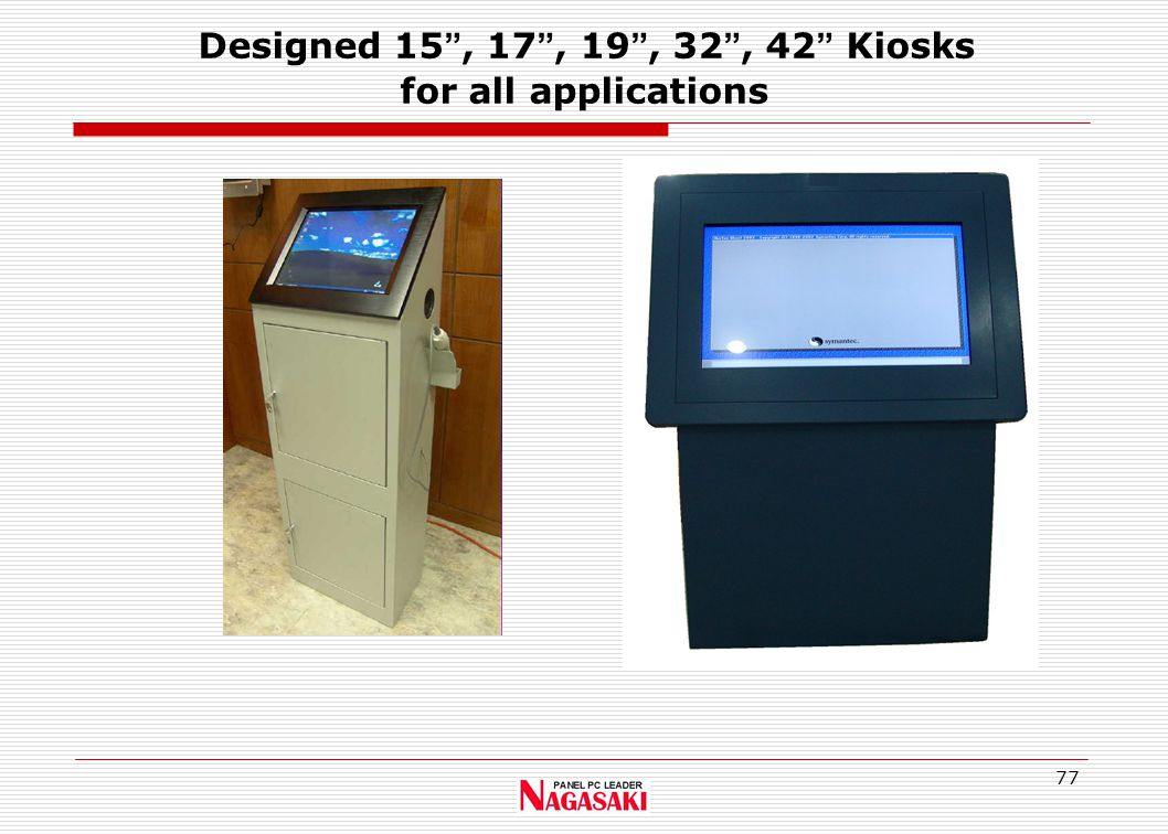 77 Designed 15 , 17 , 19 , 32 , 42 Kiosks for all applications