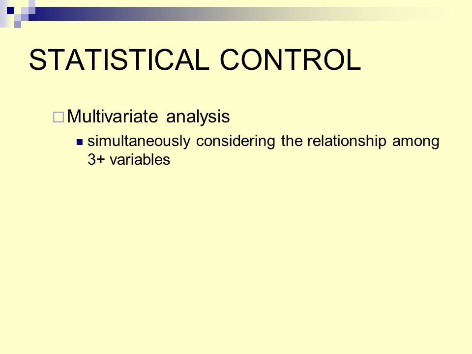 The Elaboration Method  Process of introducing control variables into a bivariate relationship in order to better understand (elaborate) the relationship  Control variable – a variable that is held constant in an attempt to understand better the relationship between 2 other variables  Zero order relationship in the elaboration model, the original relationship between 2 nominal or ordinal variables, before the introduction of a third (control) variable  Partial relationships the relationships found in the partial tables