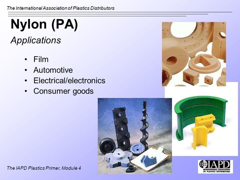 The International Association of Plastics Distributors The IAPD Plastics Primer, Module 4 Nylon (PA) Applications Film Automotive Electrical/electroni