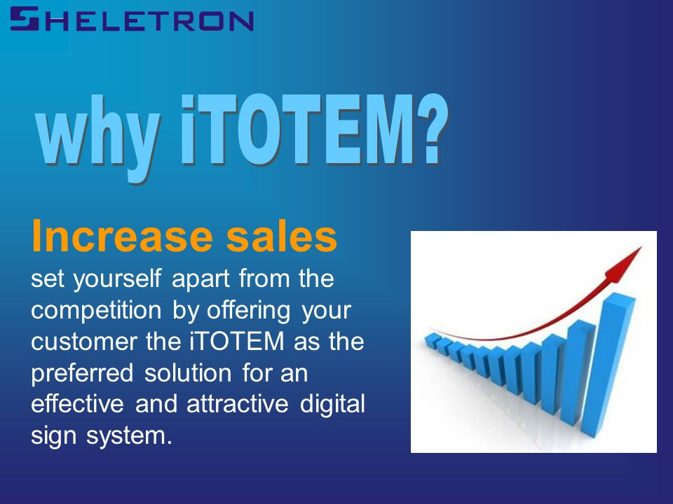 Increase sales set yourself apart from the competition by offering your customer the iTOTEM as the preferred solution for an effective and attractive digital sign system.