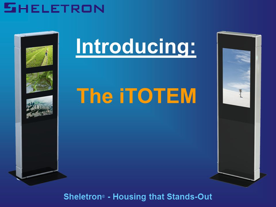 Introducing: The iTOTEM Sheletron ® - Housing that Stands-Out