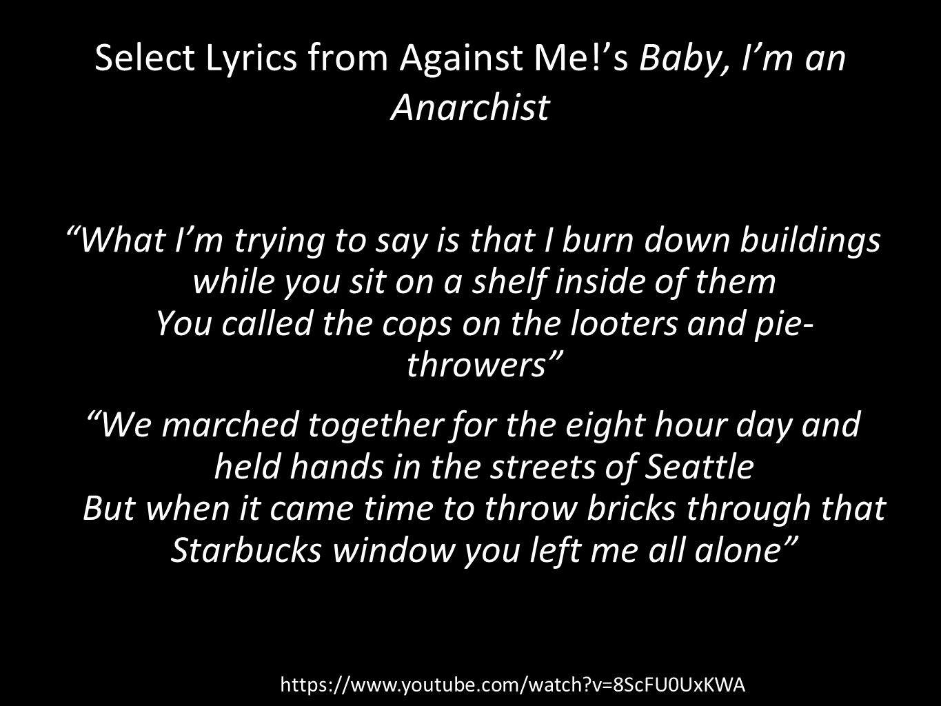 "Select Lyrics from Against Me!'s Baby, I'm an Anarchist ""What I'm trying to say is that I burn down buildings while you sit on a shelf inside of them"