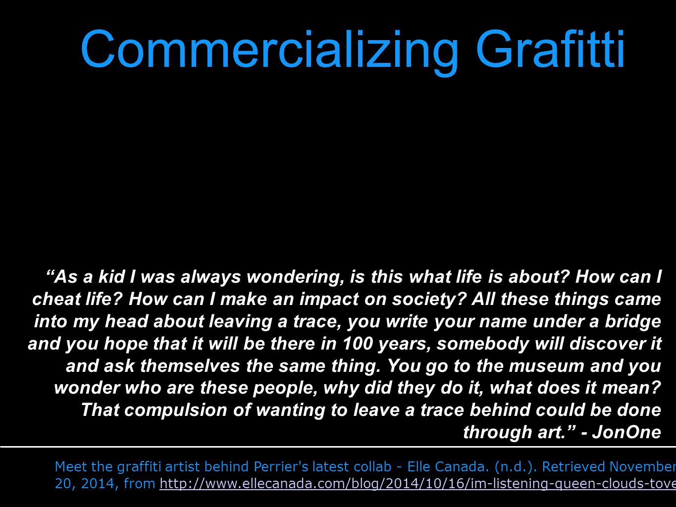 "Commercializing Grafitti ""As a kid I was always wondering, is this what life is about? How can I cheat life? How can I make an impact on society? All"