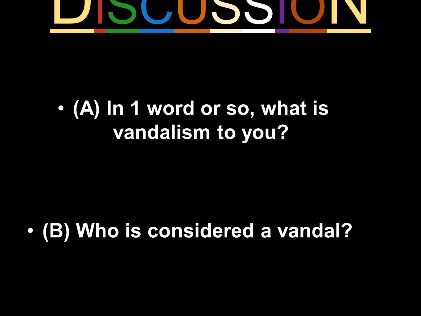 DISCUSSIONDISCUSSION (A) In 1 word or so, what is vandalism to you (B) Who is considered a vandal