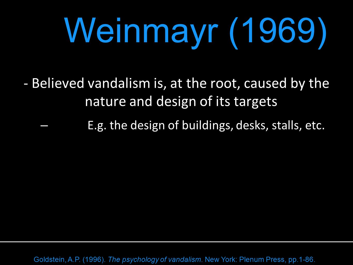 - Believed vandalism is, at the root, caused by the nature and design of its targets – E.g.